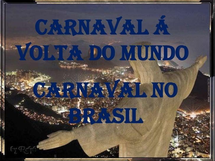 Carnaval á volta do Mundo<br />Carnaval no Brasil<br />