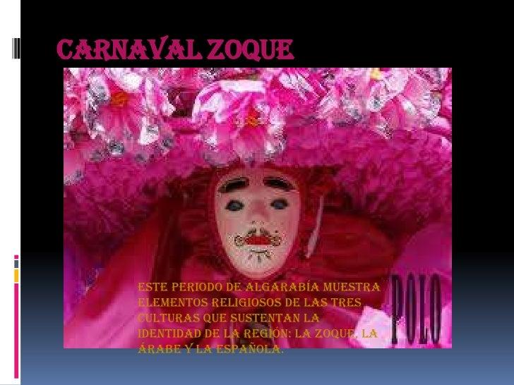 Carnaval Zoque    Este periodo de algarabía muestra    elementos religiosos de las tres    culturas que sustentan la    id...