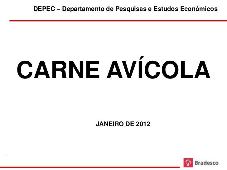 DEPEC – Departamento de Pesquisas e Estudos Econômicos    CARNE AVÍCOLA                       JANEIRO DE 20121