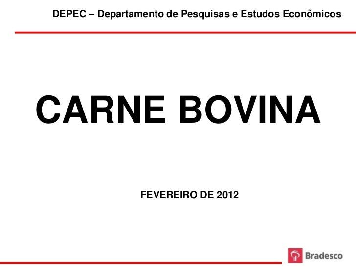 DEPEC – Departamento de Pesquisas e Estudos EconômicosCARNE BOVINA                FEVEREIRO DE 2012                     1