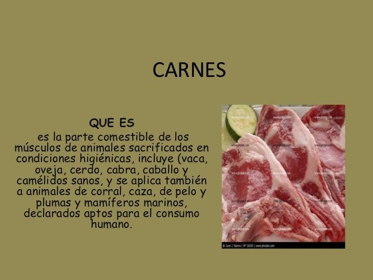 CARNES<br />QUE ES <br /> es la parte comestible de los músculos de animales sacrificados en condiciones higiénicas, incl...
