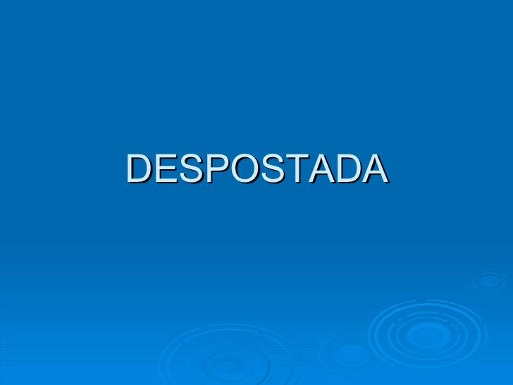 DESPOSTADA