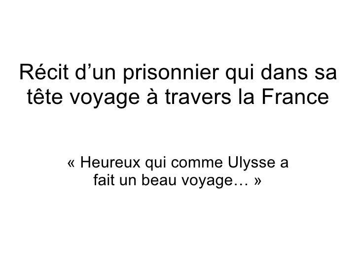 Récit d'un prisonnier qui dans sa tête voyage à travers la France «Heureux qui comme Ulysse a fait un beau voyage…»