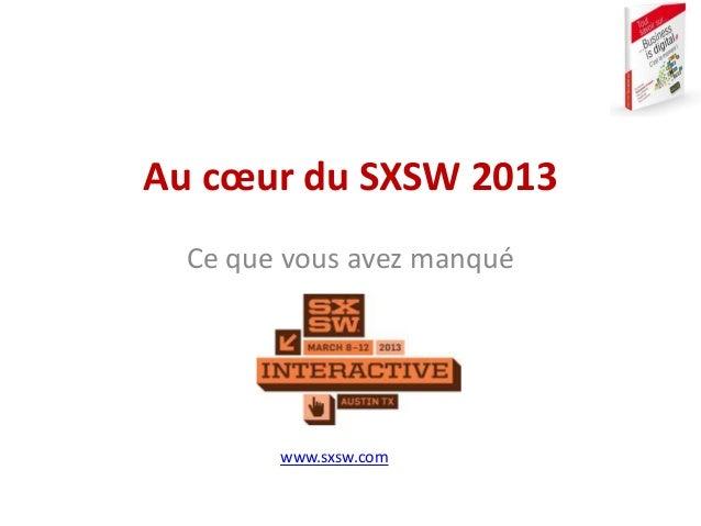 Au cœur du SXSW 2013  Ce que vous avez manqué        www.sxsw.com
