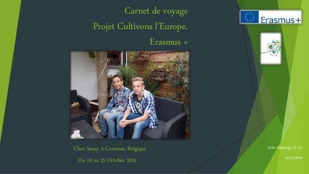 Carnet de voyage Projet Cultivons l'Europe. Erasmus + Aritz Balastegui E-31 2015/2016 Chez Samy, à Comines, Belgique Du 19...