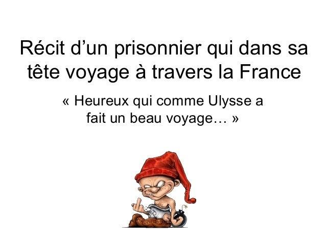 Récit d'un prisonnier qui dans satête voyage à travers la France« Heureux qui comme Ulysse afait un beau voyage… »