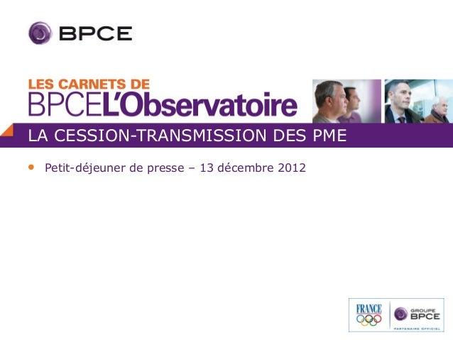LA CESSION-TRANSMISSION DES PME   Petit-déjeuner de presse – 13 décembre 2012