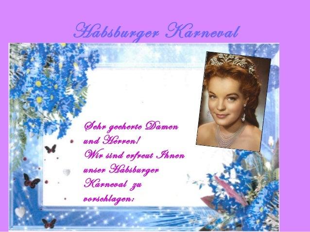 Habsburger Karneval  Sehr geeherte Damen und Herren! Wir sind erfreut Ihnen unser Habsburger Karneval zu vorschlagen: