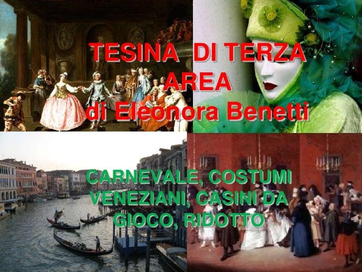 TESINA DI TERZA        AREA di Eleonora Benetti  CARNEVALE, COSTUMI VENEZIANI, CASINI DA   GIOCO, RIDOTTO