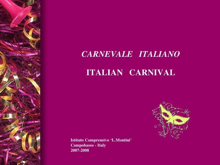 CARNEVALE ITALIANO          ITALIAN CARNIVAL     Istituto Comprensivo 'L.Montini' Campobasso - Italy 2007-2008