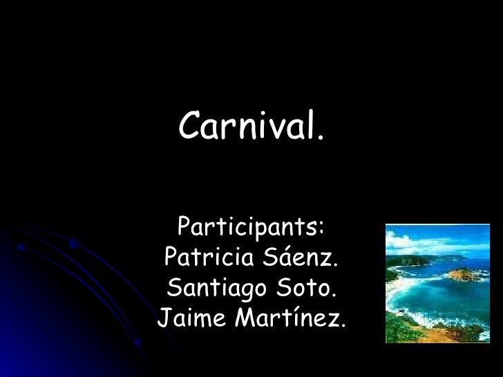 Carnival. Participants: Patricia Sáenz. Santiago Soto. Jaime Martínez.