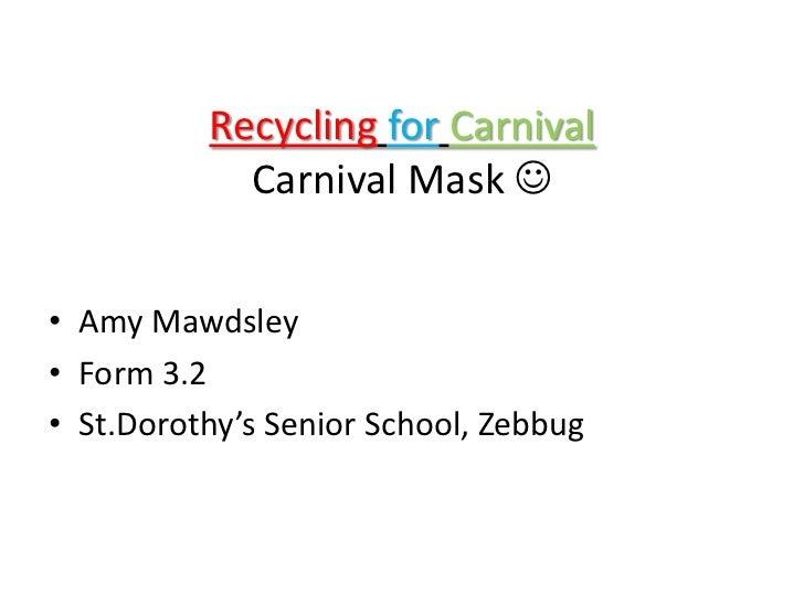 RecyclingforCarnivalCarnival Mask <br />Amy Mawdsley<br />Form 3.2<br />St.Dorothy's Senior School, Zebbug<br />