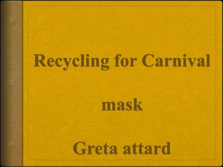 Recycling for CarnivalmaskGreta attard<br />