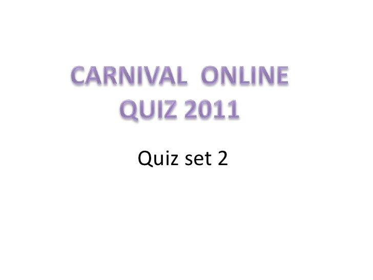 CARNIVAL  ONLINE QUIZ 2011 Quiz set 2