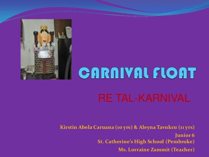 CARNIVAL FLOAT<br />RE TAL-KARNIVAL<br />Kirstin AbelaCaruana(10 yrs) & AleynaTavukcu (11 yrs)<br />Junior 6 <br />St. Cat...