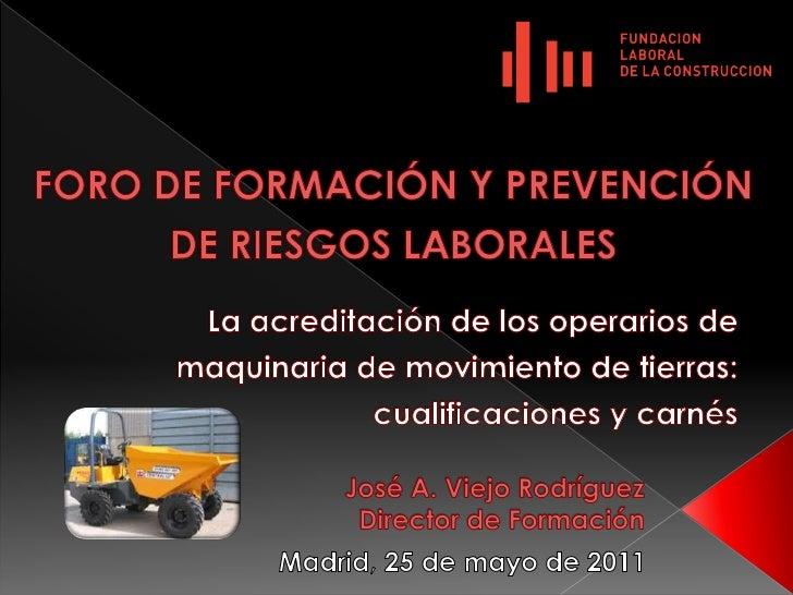 FORO DE FORMACIÓN Y PREVENCIÓN DE RIESGOS LABORALES<br />La acreditación de los operarios de maquinaria de movimiento de t...