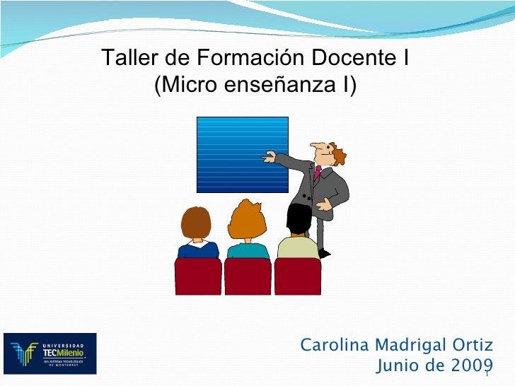 Taller de Formación Docente I      (Micro enseñanza I)                       Carolina Madrigal Ortiz                      ...