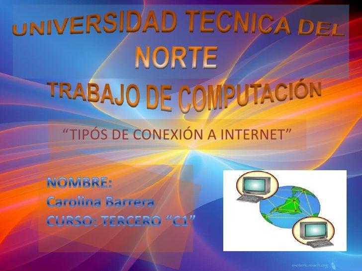 """""""TIPÓS DE CONEXIÓN A INTERNET"""""""