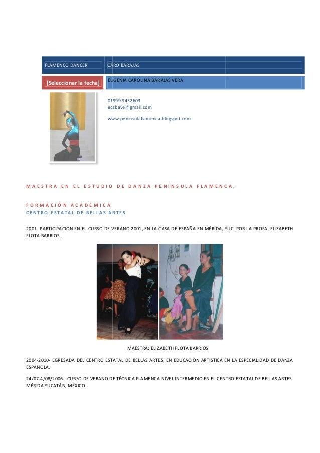 FLAMENCO DANCER CARO BARAJAS [Seleccionar la fecha] EUGENIA CAROLINA BARAJAS VERA 01999 9452603 ecabave www.peninsulaflame...