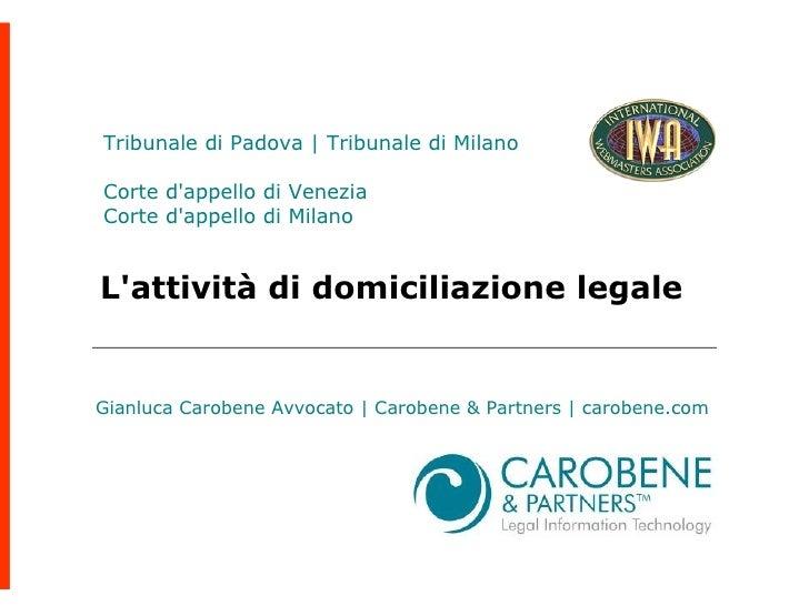 L'attività di domiciliazione legale  Gianluca Carobene Avvocato | Carobene & Partners | carobene.com Tribunale di Padova |...