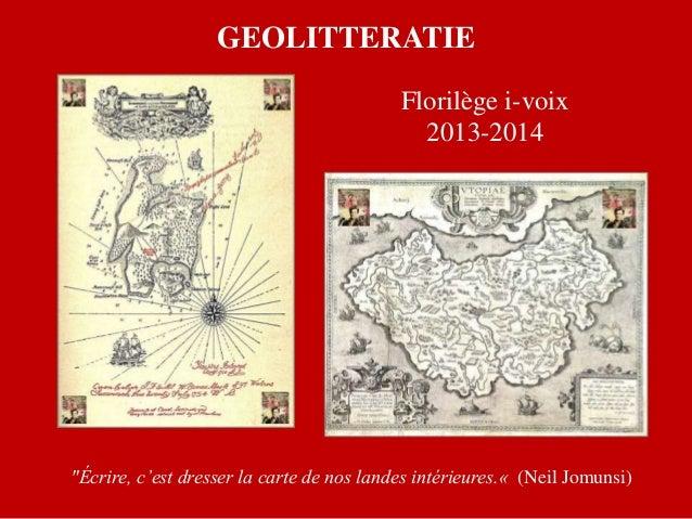 """GEOLITTERATIE """"Écrire, c'est dresser la carte de nos landes intérieures.« (Neil Jomunsi) Florilège i-voix 2013-2014"""