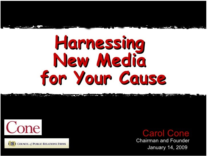 Harnessing  New Media  for Your Cause Carol Cone Chairman and Founder January 14, 2009   Property of Cone, Inc.  -- Not fo...