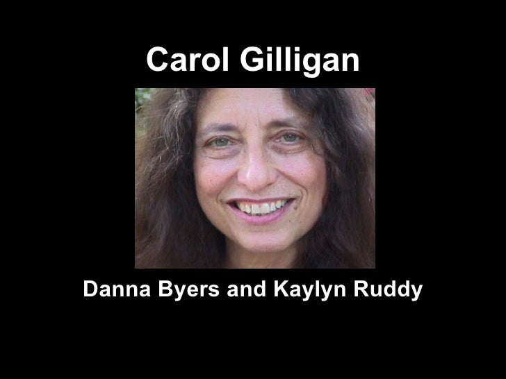 carol gilligan Carol gilligan 737 likes carol gilligan is an american feminist, ethicist, and psychologist best known for her work on ethical community and ethical.