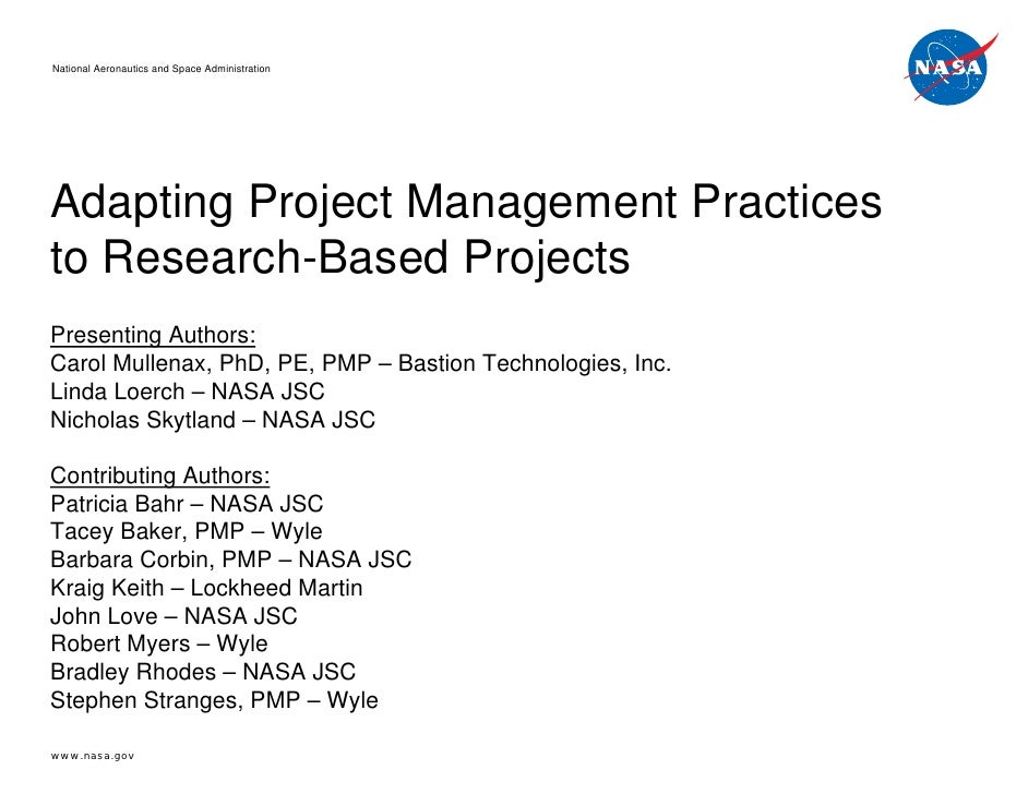 National Aeronautics and Space AdministrationAdapting Project Management Practicesto Research-Based ProjectsPresenting Aut...
