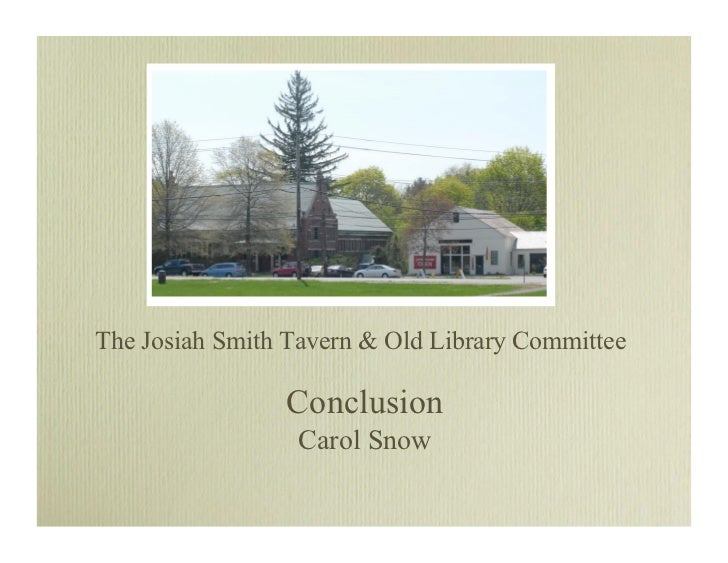 The Josiah Smith Tavern  Old Library Committee                  Conclusion                  Carol Snow