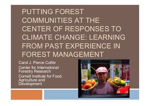 PUTTING FORESTCOMMUNITIES AT THECENTER OF RESPONSES TOCLIMATE CHANGE: LEARNINGFROM PAST EXPERIENCE INFOREST MANAGEMENTCaro...