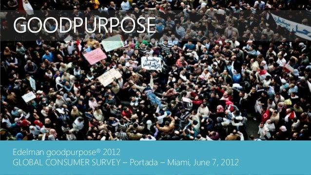 GOODPURPOSEEdelman goodpurpose® 2012GLOBAL CONSUMER SURVEY – Portada – Miami, June 7, 2012