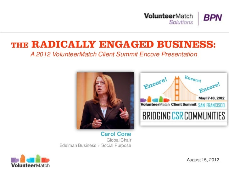 THE   RADICALLY ENGAGED BUSINESS:      A 2012 VolunteerMatch Client Summit Encore Presentation                            ...