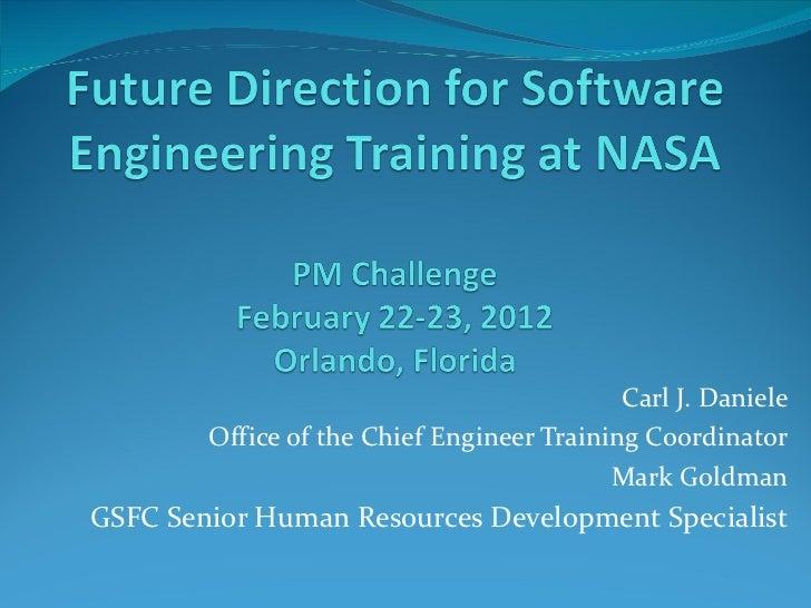 Carl J. Daniele Office of the Chief Engineer Training Coordinator Mark Goldman GSFC Senior Human Resources Development Spe...