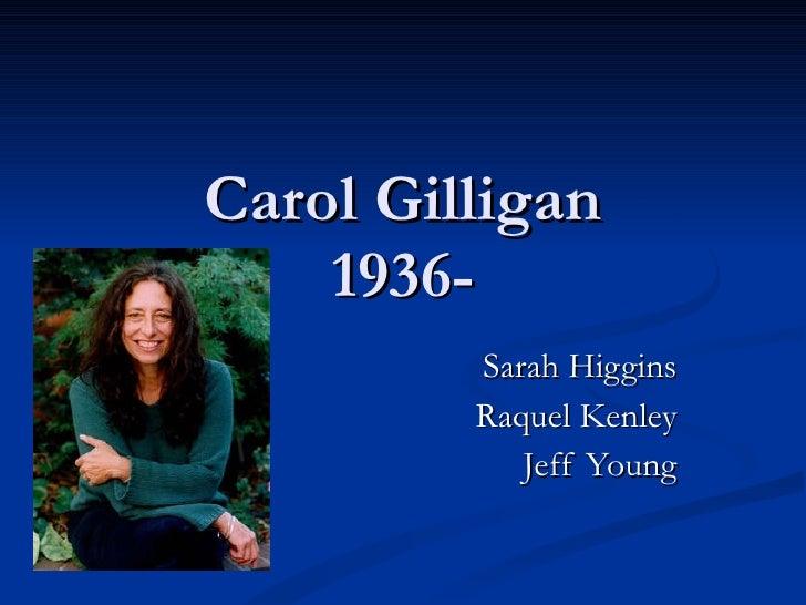 Carol Gilligan 1936- Sarah Higgins Raquel Kenley Jeff Young
