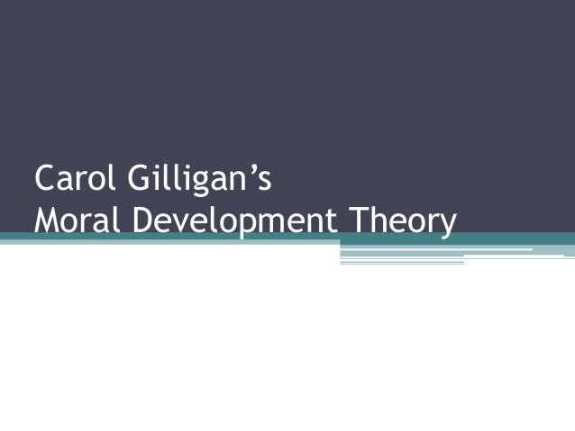 carol gilligan on moral development Women answer moral questions from their relational understanding of others, carol gilligan says.