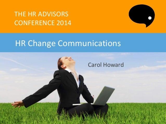 THE to go here Title HR ADVISORS  Insert logo here  CONFERENCE 2014  HR Change Communications Carol Howard  The HR Advisor...