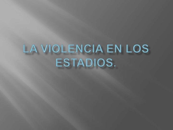 La Violencia en los estadios.<br />