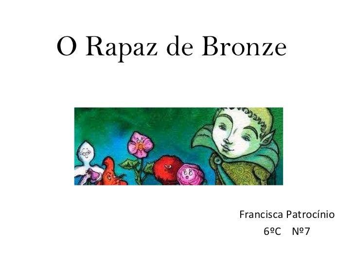 O Rapaz de Bronze Francisca Patrocínio 6ºC  Nº7
