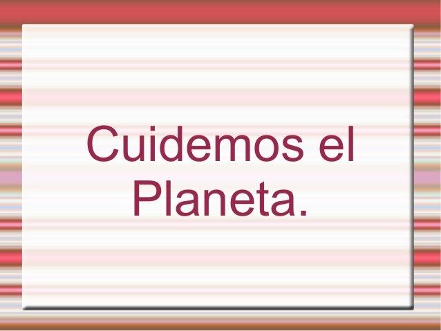 Cuidemos el Planeta.
