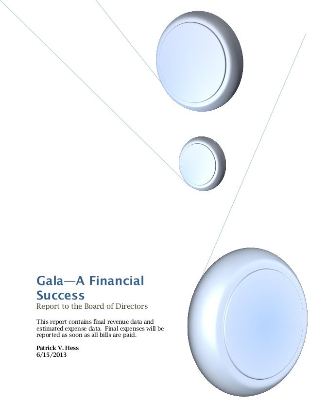 Gala—A FinancialSuccessReport to the Board of DirectorsThis report contains final revenue data andestimated expense data. ...