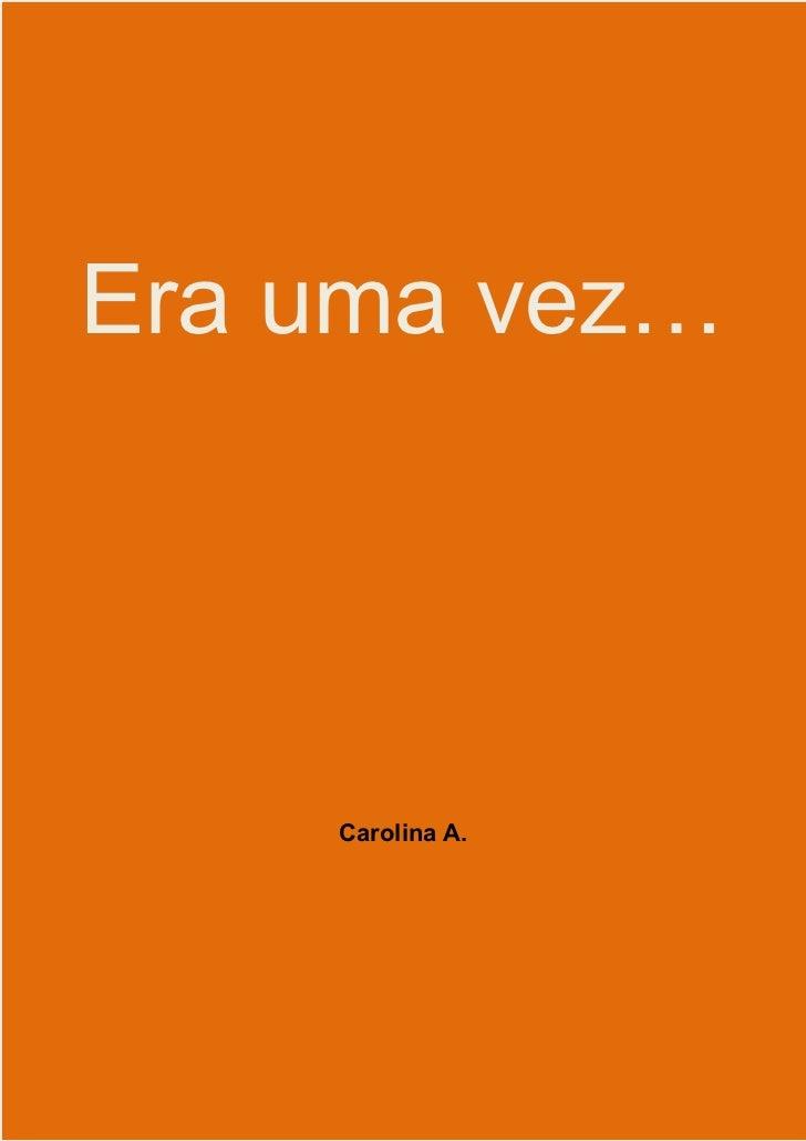 Era uma vez…    Carolina A.
