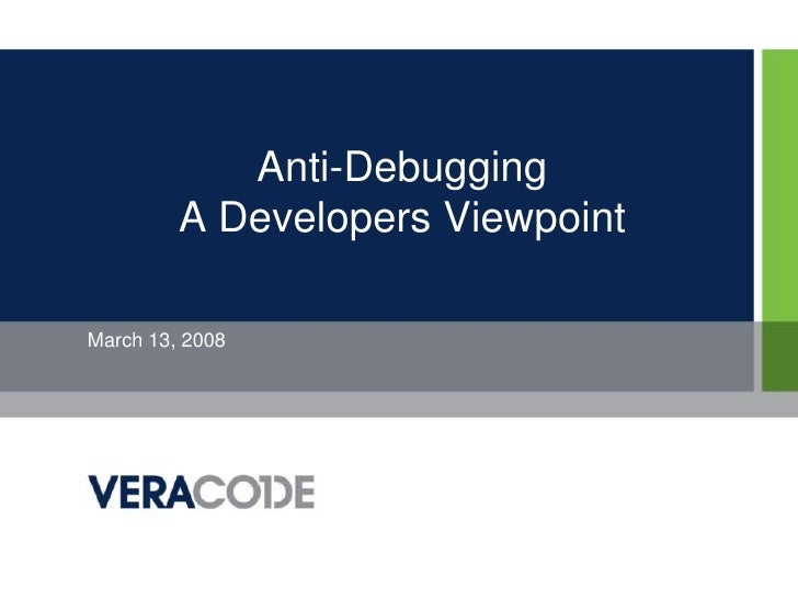 Anti-DebuggingA Developers Viewpoint<br />March 13, 2008<br />