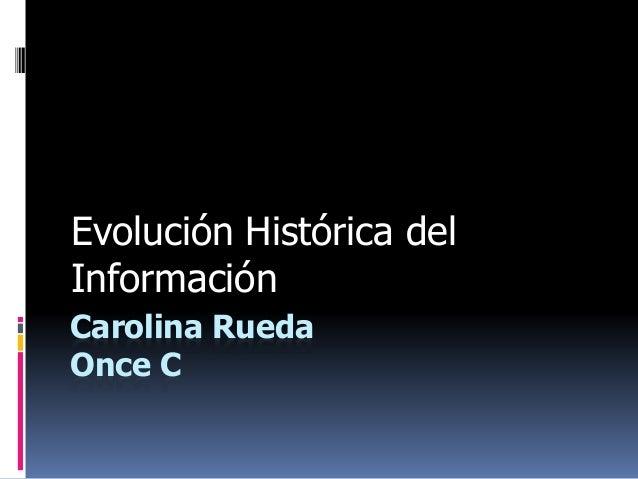 Carolina Rueda Once C Evolución Histórica del Información