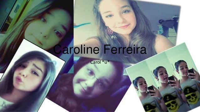 Caroline Ferreira Carol *u*
