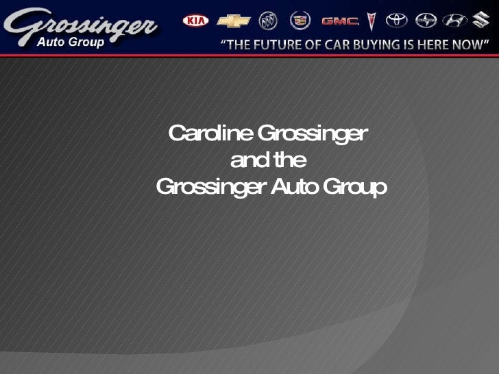 Caroline Grossinger  and the  Grossinger Auto Group