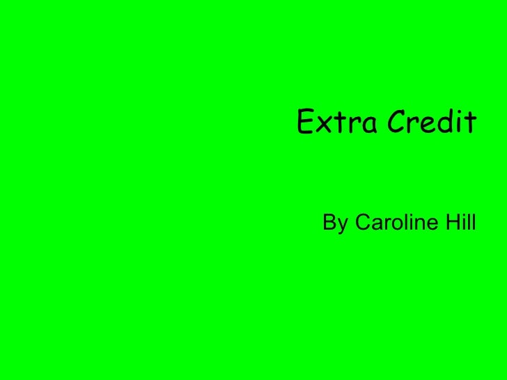 Extra Credit By Caroline Hill
