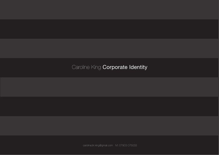 Caroline King Corporate Identity         carolineclk.king@gmail.com M: 07903 075033