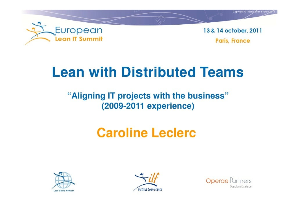 """Copyright © Institut Lean France 2011Lean with Distributed Teams  """"Aligning IT projects with the business""""          (2009-..."""