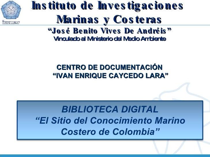 """Instituto de Investigaciones  Marinas y Costeras """" José Benito Vives De Andréis"""" Vinculado al Ministerio del Medio Ambient..."""