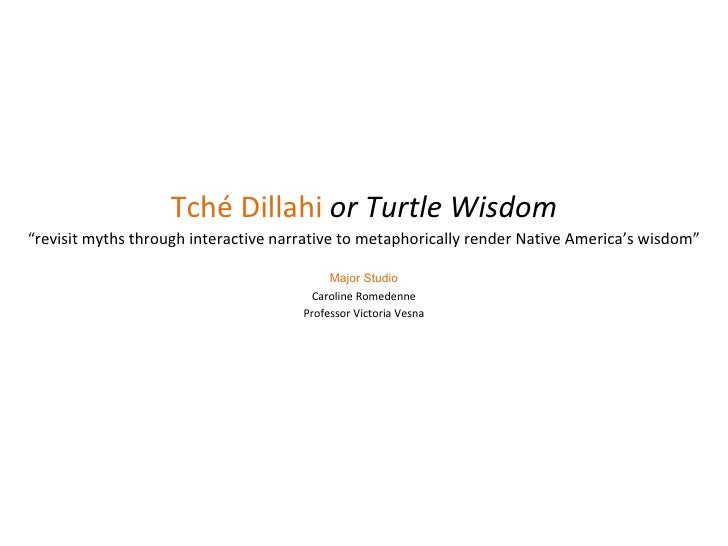 """Tché Dillahi  or Turtle Wisdom """" revisit myths through interactive narrative to metaphorically render Native America's wis..."""